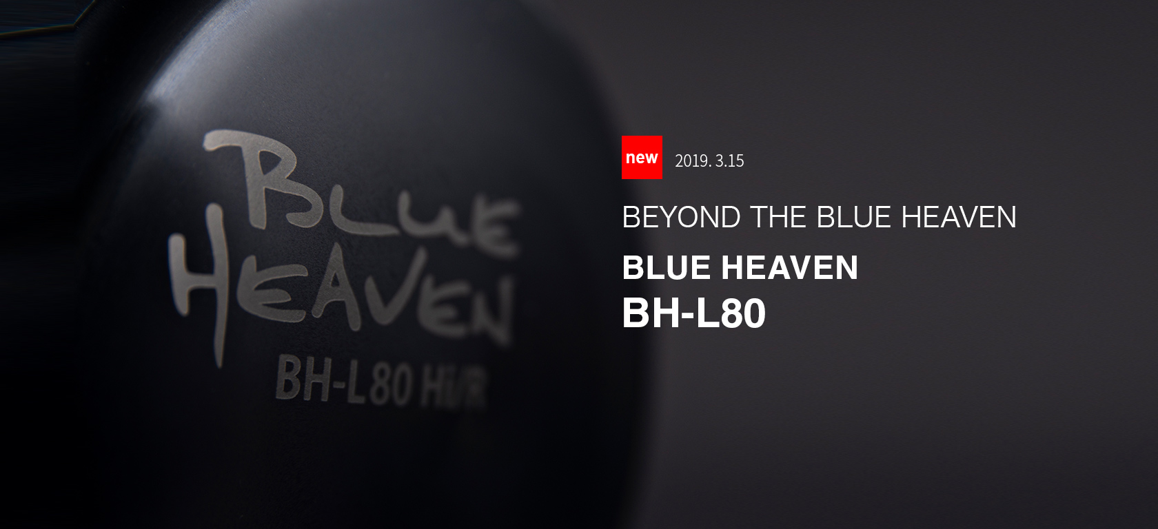BEYOND THE BLUE HEAVEN BH-L80